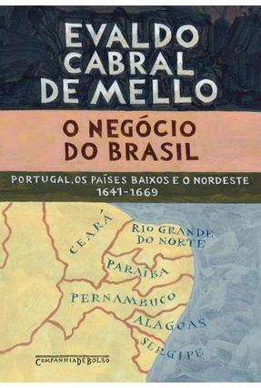 O Negócio do Brasil - Portugal, Os Países Baixos e o Nordeste - 1641-1669 - Edição de Bolso - Mello,Evaldo Cabral de   Hoshan.org