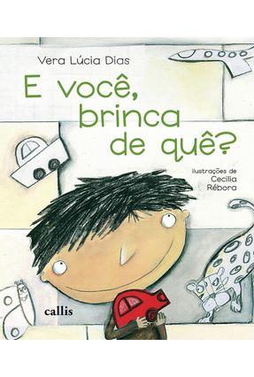 E Você, Brinca de Quê ? - Rebora,Cecilia Dias,Vera Lúcia   Nisrs.org