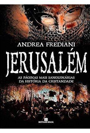 Jerusalém - As Páginas Mais Sanguinárias da História da Cristandade - Frediani,Andrea | Hoshan.org