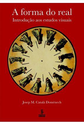 A Forma do Real - Introdução Aos Estudos Visuais - M. Català Domènech,Josep pdf epub