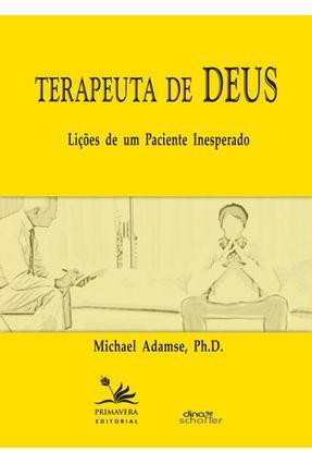 Terapeuta de Deus - Lições de Um Paciente Inesperado - Adamse,Michael | Hoshan.org