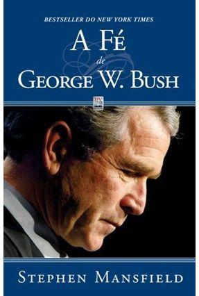 Edição antiga - A Fé de George W. Bush - Mansfield,Stephen | Hoshan.org
