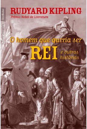 O Homem Que Queria Ser Rei e Outras Histórias - Kipling,Rudyard | Hoshan.org