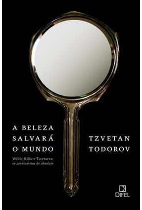 A Beleza Salvará o Mundo - Todorov,Tzvetan Meira,Caio | Hoshan.org