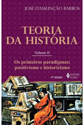 Teoria da História - Os Primeiros Paradigmas - Positivismo e Historicismo - Vol. II - D' Assunção Barros,José   Tagrny.org