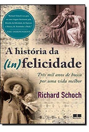 A História da (in)felicidade - Schoch,Richard   Nisrs.org