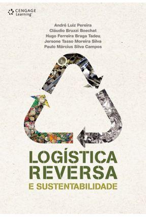 Logística Reversa  e Sustentabilidade - Pereira,André Luiz Boechat,Cláudio Bruzzi Tadeu,Hugo Ferreira Braga   Tagrny.org