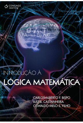 Introdução À Lógica Matemática - Ferreira Bispo,Carlos Alberto Batista Castanheira,Luiz Melo Souza Filho,Oswaldo pdf epub