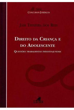 Direito da Criança e do Adolescente - Questões Trabalhistas Infanto-juvenis - Col. Concursos Jurídicos - Reis,Jair Teixeira dos   Tagrny.org