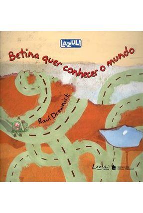 Betina Quer Conhecer o Mundo - Série Lazuli Infantil - Drewnick,Raul | Tagrny.org