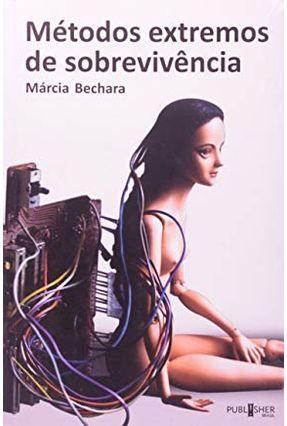 Edição antiga - Métodos Extremos de Sobrevivência - Bechara,Márcia | Hoshan.org
