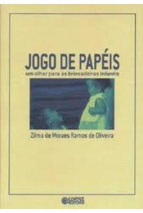 Jogo de Papéis - Um Olhar Para As Brincadeiras Infantis - Oliveira,Zilma de M. Ramos de | Hoshan.org