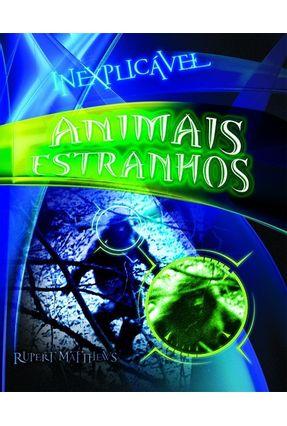 Animais Estranhos - Col. Inexplicável - Matthews,Rupert | Nisrs.org