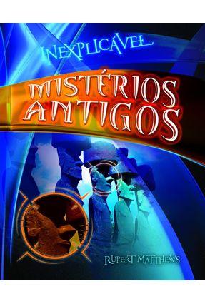 Mistérios Antigos - Col. Inexplicável - Matthews,Rupert   Hoshan.org