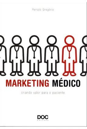 Marketing Médico - Criando Valor Para o Paciente - Gregório,Renato | Nisrs.org