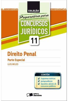 Direito Penal - Parte Especial - Vol. 11 - Col. Preparatória Para Concursos Jurídicos - Mileo,Luis   Tagrny.org