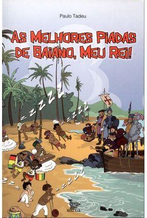 As Melhores Piadas de Baiano, Meu Rei! - Tadeu,Paulo pdf epub