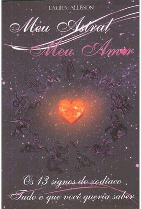 Edição antiga - Meu Astral Meu Amor - Os 13 Signos do Zodíaco Tudo o Que Você Queria Saber - 2ª Ed. - 2011 - Allison,Laura | Tagrny.org