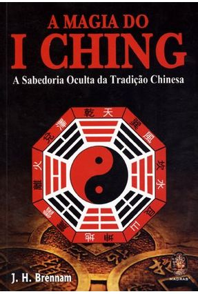 A Magia do I Ching - a Sabedoria Oculta da Tradição Chinesa - Brennan,J. H. pdf epub