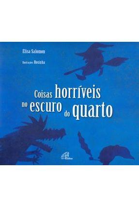Coisas Horríveis No Escuro do Quarto - Salomon,Elisa | Tagrny.org
