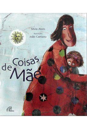 Coisas de Mãe - Col. Além Mar - Série Contos Contados - Alves,Silvia   Tagrny.org