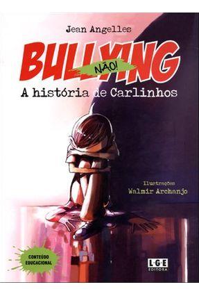 Bullying Não ! a História de Carlinhos - Angelles,Jean   Hoshan.org