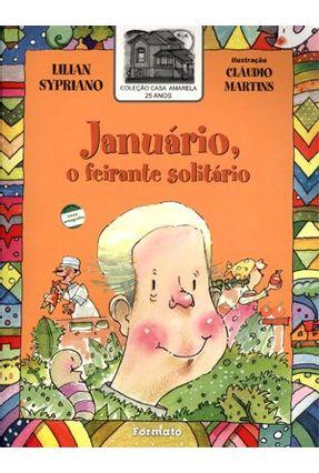 Januário, o Feirante Solitário - Col. Casa Amarela 25 Anos - Sypriano,Lilian | Hoshan.org