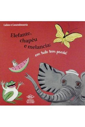 Elefante, Chapéu e Melancia: Em Tudo Tem Poesia - Lalau Laurabeatriz | Nisrs.org