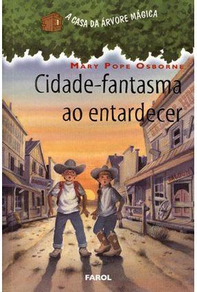 Cidade-fantasma Ao Entardecer - Col. a Casa da Árvore Mágica - Osborne,Mary Pope | Tagrny.org