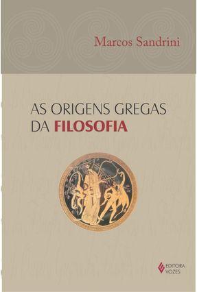 As Origens Gregas da Filosofia - Sandrini,Marcos | Hoshan.org