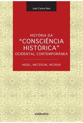 História da Consciência Histórica Ocidental Contemporânea - Hegel, Nietzsche, Ricoeur - Reis,Jose Carlos   Hoshan.org