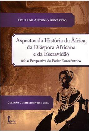 Aspectos da História da África, da Diáspora Africana e da Escravidão - Col. Conhecimento e Vida - Bonzatto,Eduardo Antonio | Tagrny.org