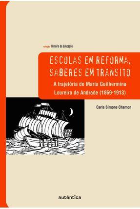 Escolas Em Reforma, Saberes Em Trânsito - a Trajetória de Maria Guilhermina Loureiro de Andrade (1869-1913) - Chamon,Carla Simone | Hoshan.org