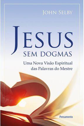 Jesus Sem Dogmas - SELBY,JOHN pdf epub