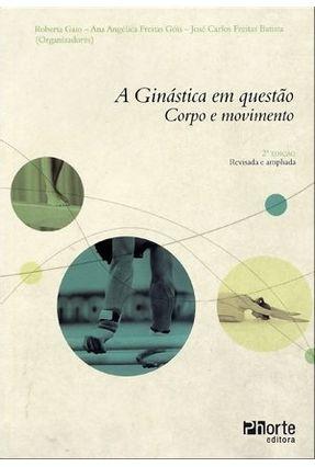 A Ginástica Em Questão - Corpo e Movimento - 2ª Ed. - Batista,Jose Carlos de Freitas Gaio,Roberta   Tagrny.org