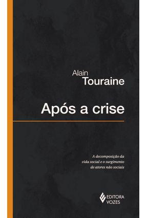 Após a Crise - a Decomposição da Vida Social e o Surgimento de Atores Não Sociais - Touraine,Alain | Hoshan.org