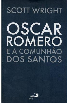 Edição antiga - Oscar Romero e a Comunhão Dos Santos - Wright,Scott | Tagrny.org