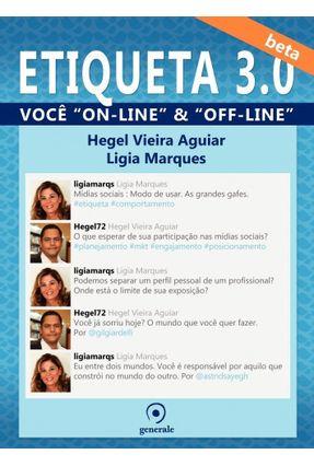 Etiqueta 3.0 - Você Online & Offline - Marques,Ligia Vieira Aguiar,Hegel | Hoshan.org