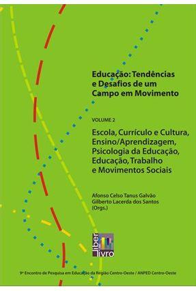 Educação - Tendências e Desafios de Um Campo Em Movimento- Vol. 2 - Galvão,Afonso Celso Tanus Santos,Gilberto Lacerda   Tagrny.org