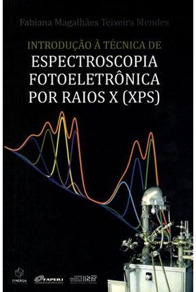 Introdução À Técnica de Espectroscopia Fotoeletrônica Por Raios X (xps) - Magalhães Teixira Mendes,Fabiana   Tagrny.org