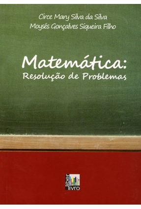 Matemática - Resolução de Problemas - Mary Silva da Silva,Circe Gonçalves Siqueira Filho,Moysés pdf epub