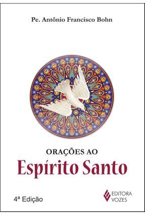 Orações Ao Espírito Santo - Bohn,Pe. Antônio Francisco   Tagrny.org