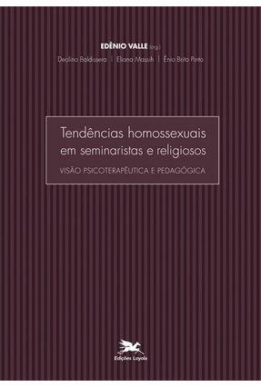 Tendências Homossexuais Em Seminaristas e Religiosos - Baldissera,Deolino Massih,Eliana Pinto,Enio Brito   Nisrs.org