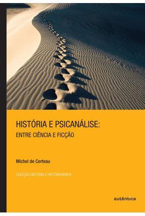 História e Psicanálise - Entre Ciência e Ficção - Certeau,Michel de pdf epub