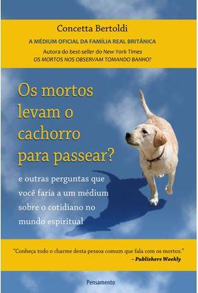 Os Mortos Levam o Cachorro Para Passear? - Bertoldi,Concetta   Hoshan.org