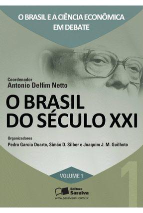 O Brasil do Século Xxi - Vol. 1 - Econômica Em Debate - Delfim Netto,Antônio Garcia Duarte,Pedro Guilhoto,Joaquim Davi Silber,Simão | Hoshan.org