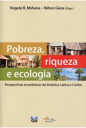 Pobreza, Riqueza e Ecologia - Perspectivas Ecumênicas da América Latina e Caribe - R. Mshana,Rogate Giese,Nilton | Nisrs.org