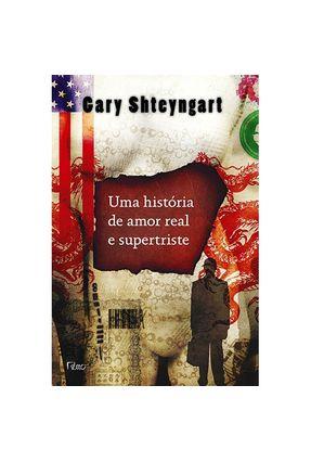 Edição antiga - Uma História de Amor Real e Supertriste - Sheyngart,Gary pdf epub