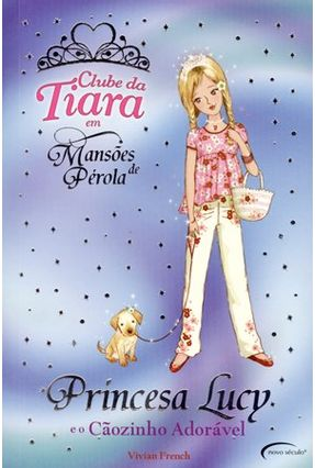 Princesa Lucy e o Cãozinho Adorável - Clube da Tiara Em Mansões de Pérola - French,Vivian | Tagrny.org