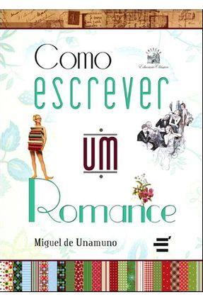 Como Escrever Um Romance - Col. Educação Clássica - Unamuno,Miguel de   Tagrny.org